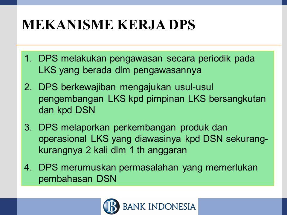 MEKANISME KERJA DPS 1.DPS melakukan pengawasan secara periodik pada LKS yang berada dlm pengawasannya 2.DPS berkewajiban mengajukan usul-usul pengemba