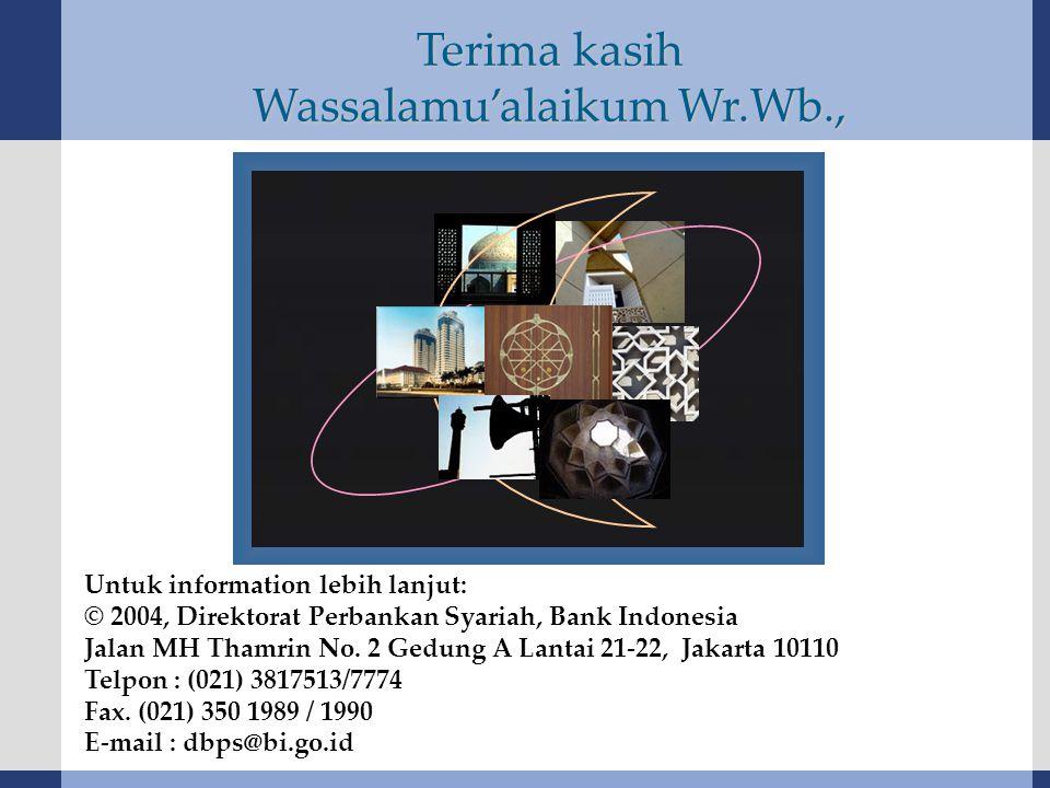 Untuk information lebih lanjut: © 2004, Direktorat Perbankan Syariah, Bank Indonesia Jalan MH Thamrin No. 2 Gedung A Lantai 21-22, Jakarta 10110 Telpo