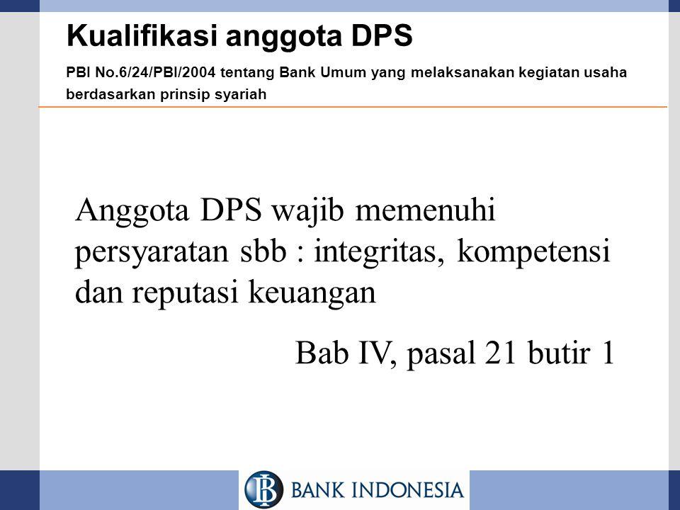 Kualifikasi anggota DPS PBI No.6/24/PBI/2004 tentang Bank Umum yang melaksanakan kegiatan usaha berdasarkan prinsip syariah Anggota DPS wajib memenuhi
