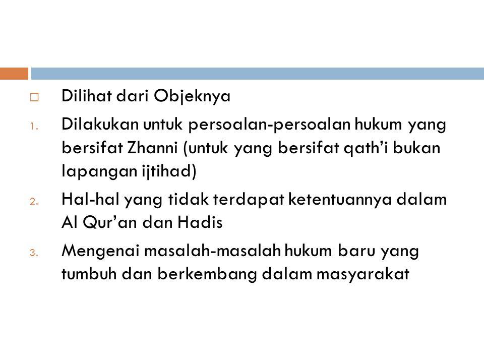 Bentuk-bentuk ijtihad  Dari jumlah pelakunya 1. Ijtihad Individual, yaitu Ijtihad yang dilakukan oleh seorang mujtahid (orang yang berijtihad) 2. Ijt