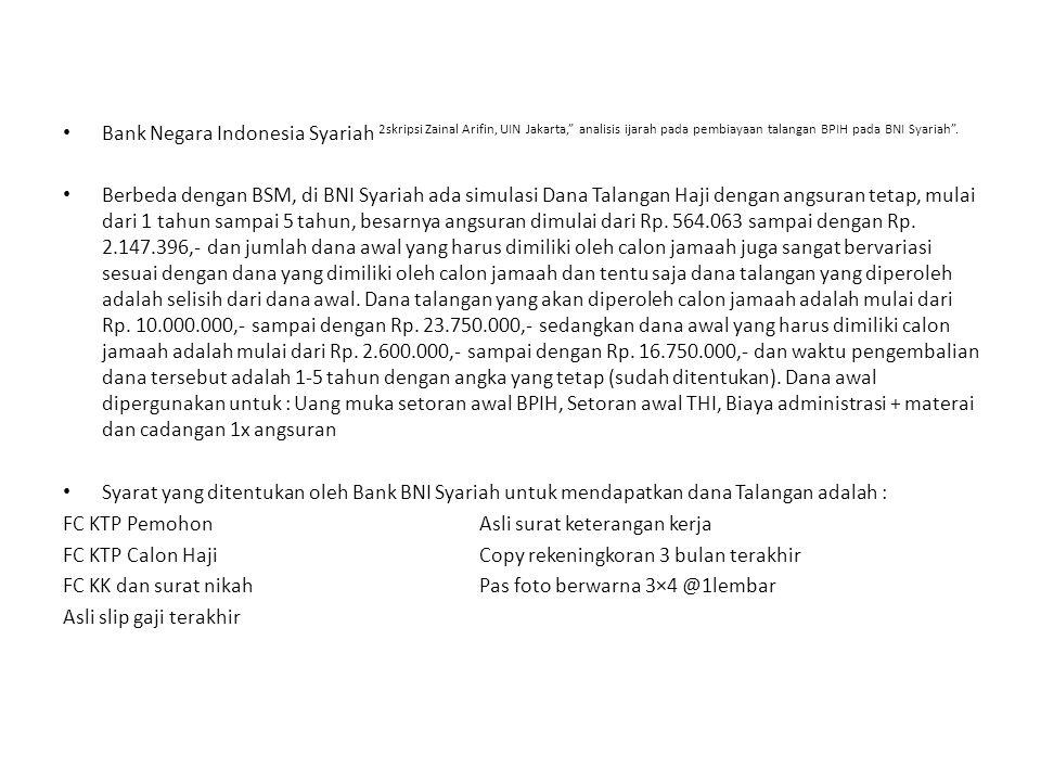 "Bank Negara Indonesia Syariah 2skripsi Zainal Arifin, UIN Jakarta,"" analisis ijarah pada pembiayaan talangan BPIH pada BNI Syariah"". Berbeda dengan BS"