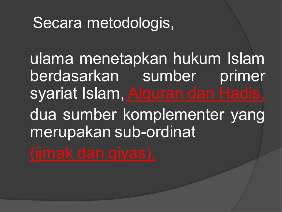 Secara metodologis, ulama menetapkan hukum Islam berdasarkan sumber primer syariat Islam, Alquran dan Hadis, dua sumber komplementer yang merupakan sub-ordinat (ijmak dan qiyas),