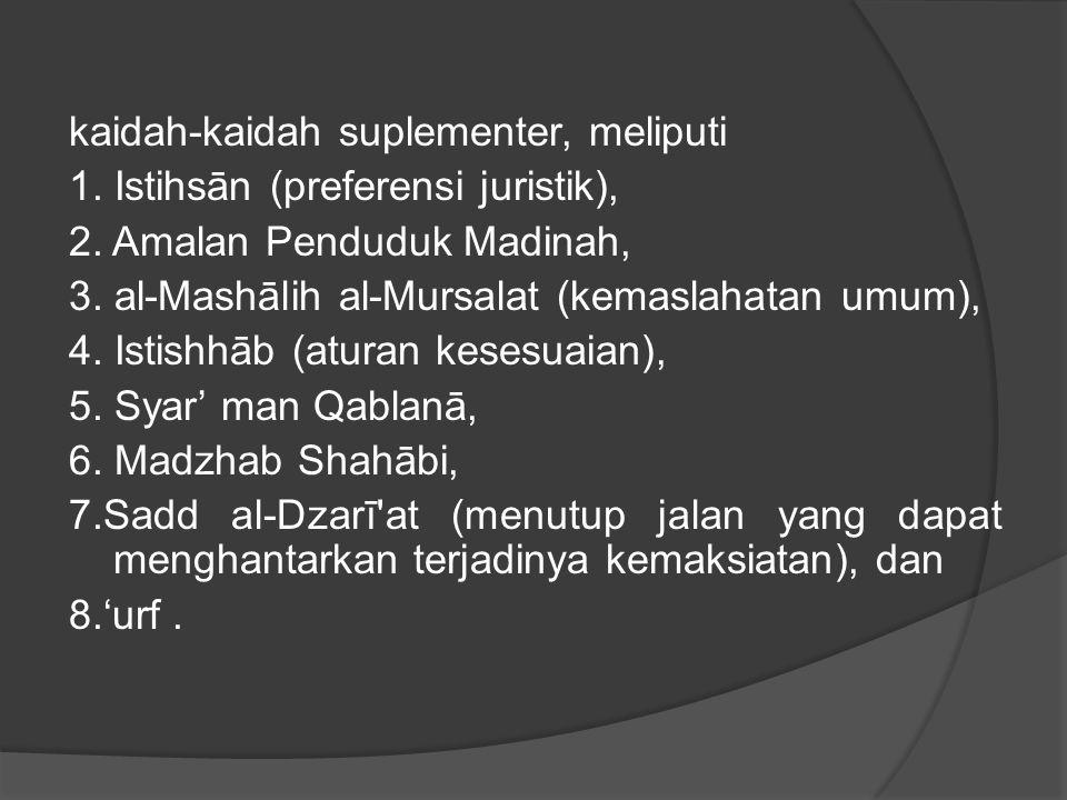 kaidah-kaidah suplementer, meliputi 1.Istihsān (preferensi juristik), 2.