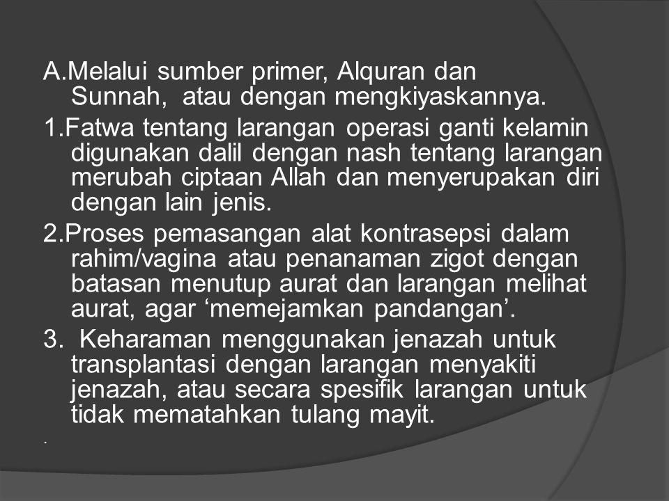 A.Melalui sumber primer, Alquran dan Sunnah, atau dengan mengkiyaskannya.