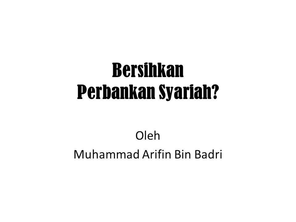 Bersihkan Perbankan Syariah? Oleh Muhammad Arifin Bin Badri
