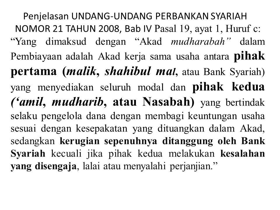 """Penjelasan UNDANG-UNDANG PERBANKAN SYARIAH NOMOR 21 TAHUN 2008, Bab IV Pasal 19, ayat 1, Huruf c: """"Yang dimaksud dengan """"Akad mudharabah"""" dalam Pembia"""