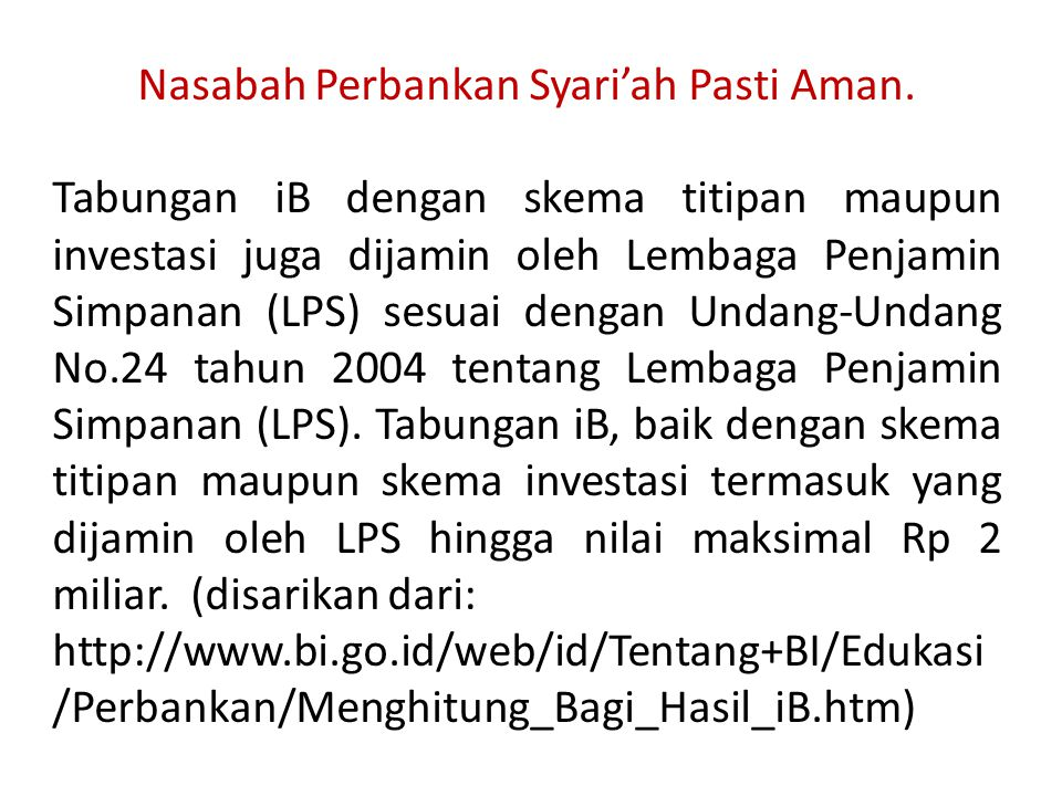 Nasabah Perbankan Syari'ah Pasti Aman. Tabungan iB dengan skema titipan maupun investasi juga dijamin oleh Lembaga Penjamin Simpanan (LPS) sesuai deng
