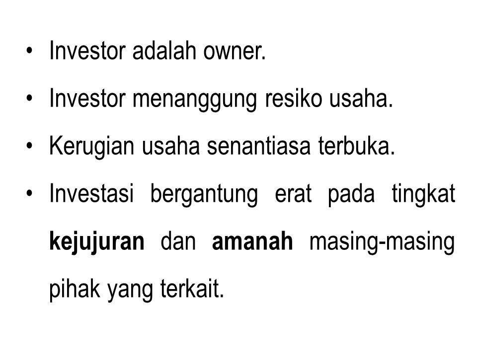 Investor adalah owner. Investor menanggung resiko usaha. Kerugian usaha senantiasa terbuka. Investasi bergantung erat pada tingkat kejujuran dan amana