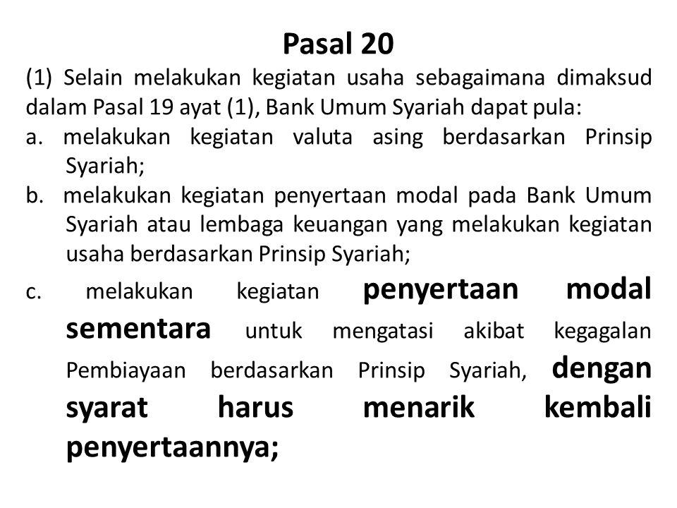 Pasal 20 (1) Selain melakukan kegiatan usaha sebagaimana dimaksud dalam Pasal 19 ayat (1), Bank Umum Syariah dapat pula: a. melakukan kegiatan valuta