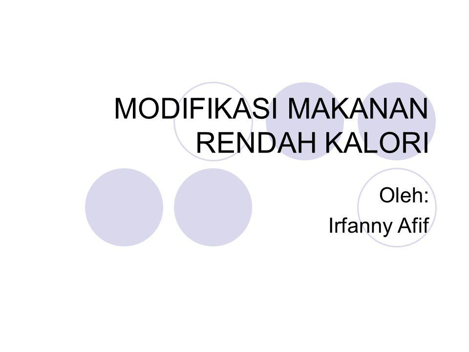 MODIFIKASI MAKANAN RENDAH KALORI Oleh: Irfanny Afif