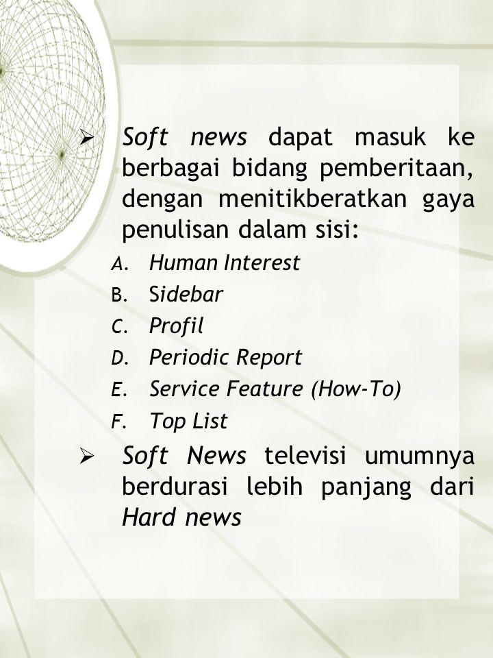  Soft news dapat masuk ke berbagai bidang pemberitaan, dengan menitikberatkan gaya penulisan dalam sisi: A. Human Interest B. Sidebar C. Profil D. Pe