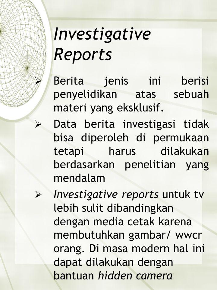 Investigative Reports  Berita jenis ini berisi penyelidikan atas sebuah materi yang eksklusif.  Data berita investigasi tidak bisa diperoleh di perm