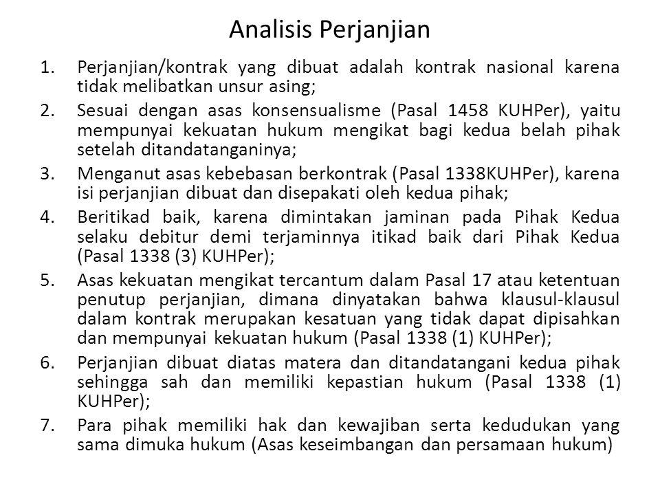 Analisis Perjanjian 1.Perjanjian/kontrak yang dibuat adalah kontrak nasional karena tidak melibatkan unsur asing; 2.Sesuai dengan asas konsensualisme