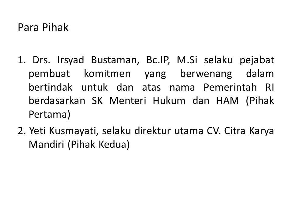 Para Pihak 1. Drs. Irsyad Bustaman, Bc.IP, M.Si selaku pejabat pembuat komitmen yang berwenang dalam bertindak untuk dan atas nama Pemerintah RI berda