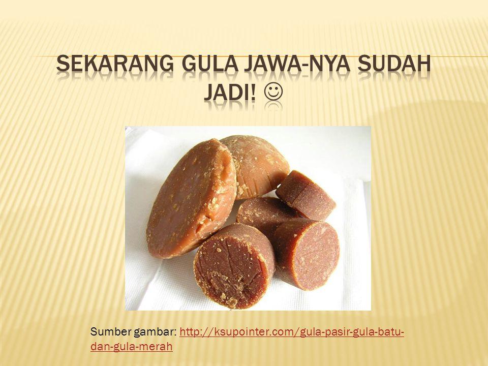 Sumber gambar: http://ksupointer.com/gula-pasir-gula-batu- dan-gula-merahhttp://ksupointer.com/gula-pasir-gula-batu- dan-gula-merah