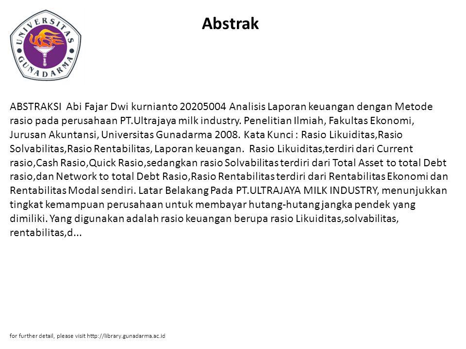 Abstrak ABSTRAKSI Abi Fajar Dwi kurnianto 20205004 Analisis Laporan keuangan dengan Metode rasio pada perusahaan PT.Ultrajaya milk industry. Penelitia