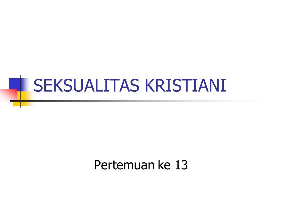 SEKSUALITAS KRISTIANI Pertemuan ke 13