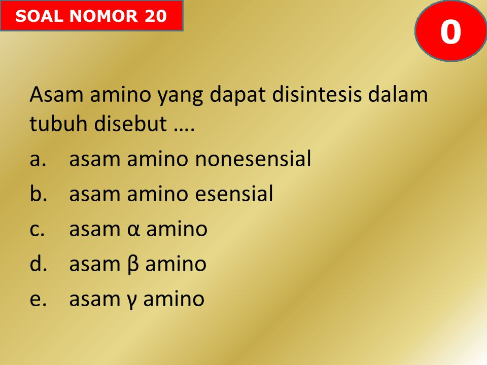 SOAL NOMOR 20 Asam amino yang dapat disintesis dalam tubuh disebut …. a.asam amino nonesensial b.asam amino esensial c.asam α amino d.asam β amino e.a