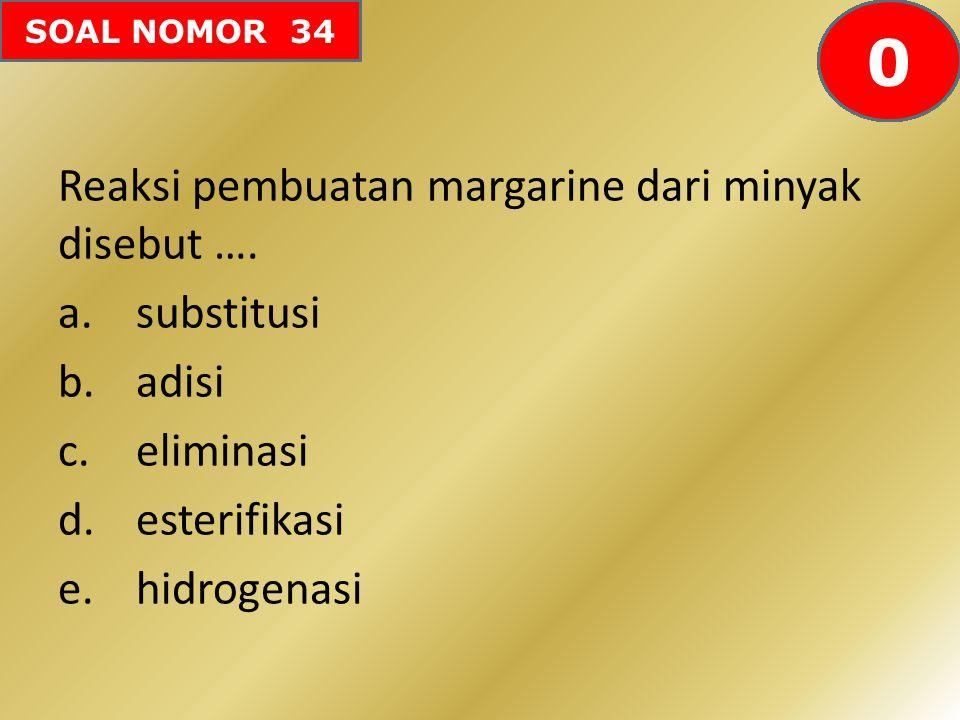 SOAL NOMOR 34 Reaksi pembuatan margarine dari minyak disebut …. a.substitusi b.adisi c.eliminasi d.esterifikasi e.hidrogenasi 605958575655545352515049