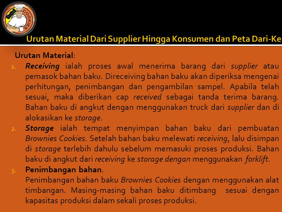 Urutan Material: 1. Receiving ialah proses awal menerima barang dari supplier atau pemasok bahan baku. Direceiving bahan baku akan diperiksa mengenai