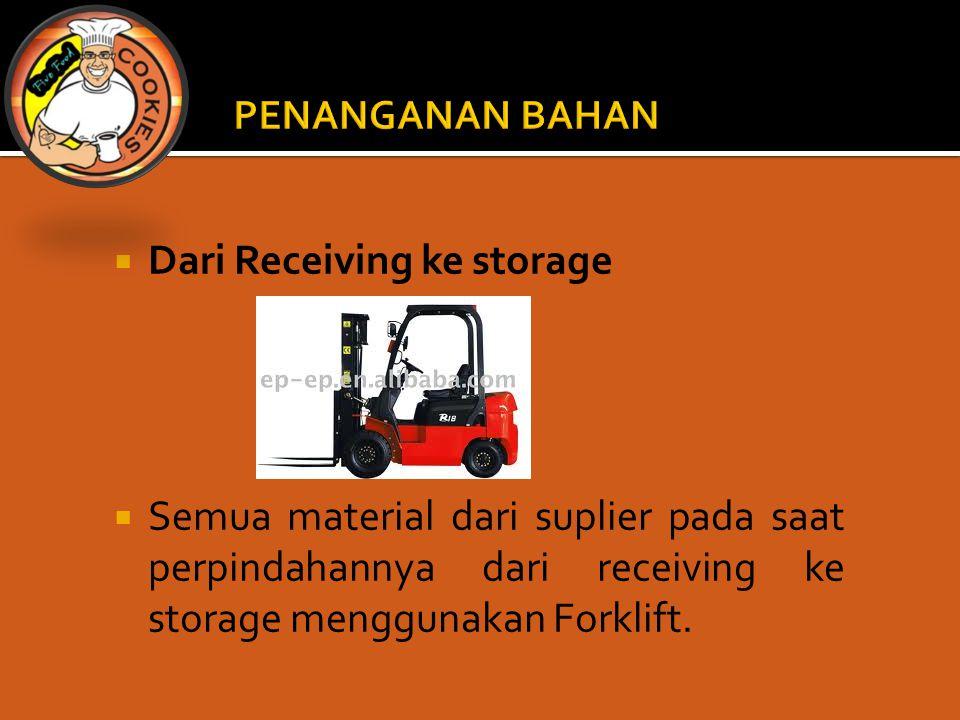  Dari Receiving ke storage  Semua material dari suplier pada saat perpindahannya dari receiving ke storage menggunakan Forklift.