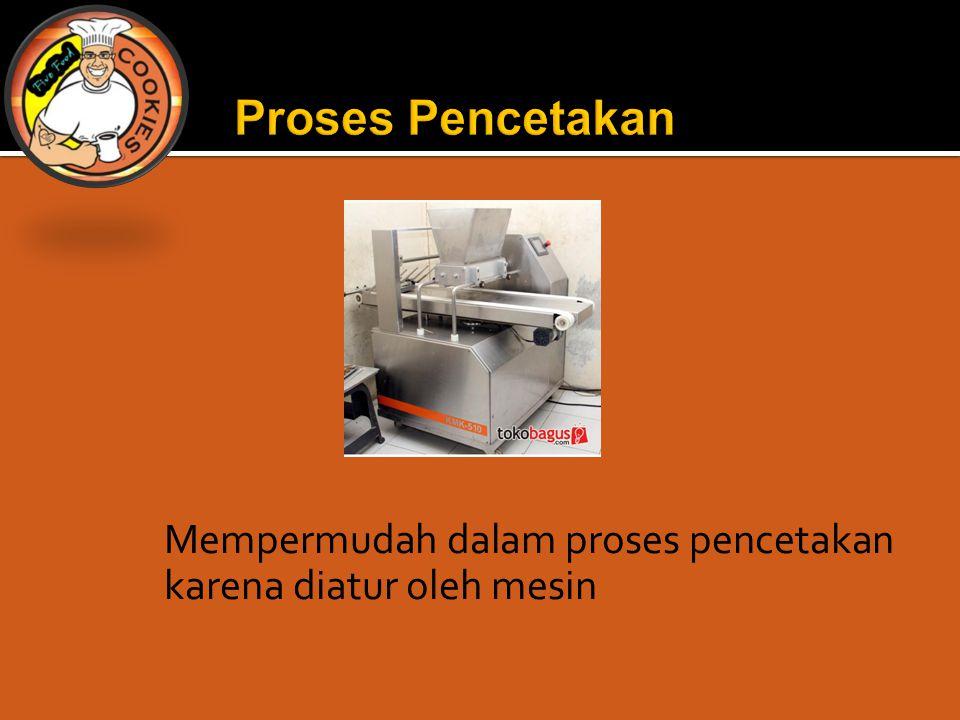 Mempermudah dalam proses pencetakan karena diatur oleh mesin