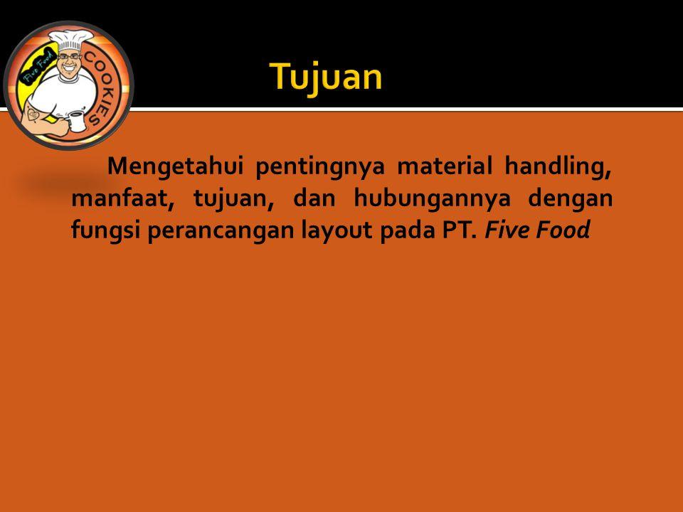 Mengetahui pentingnya material handling, manfaat, tujuan, dan hubungannya dengan fungsi perancangan layout pada PT. Five Food
