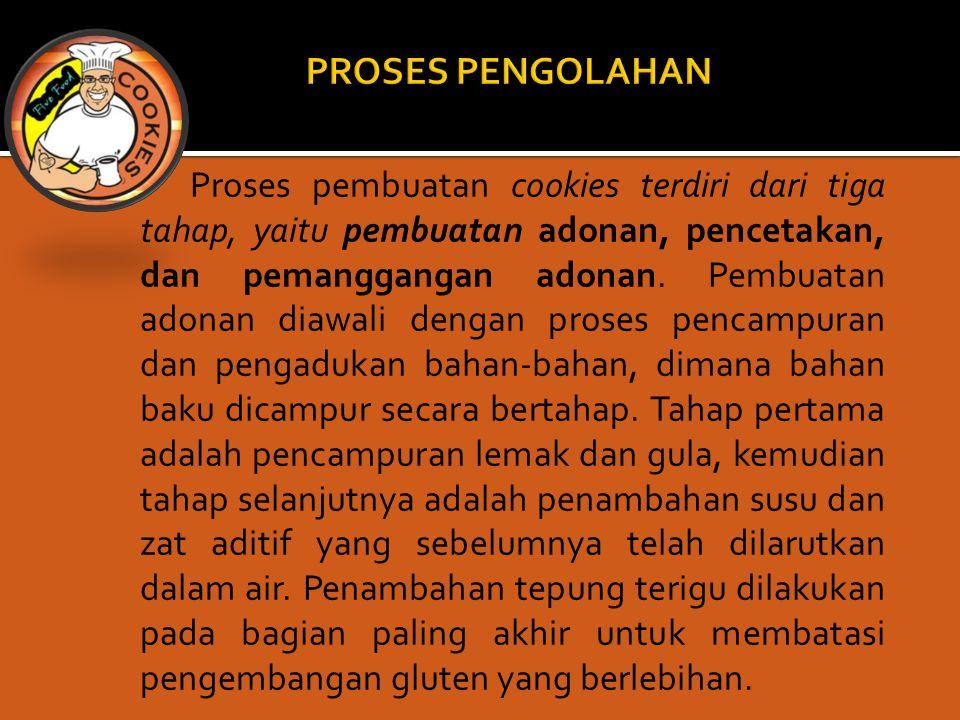 Proses pembuatan cookies terdiri dari tiga tahap, yaitu pembuatan adonan, pencetakan, dan pemanggangan adonan. Pembuatan adonan diawali dengan proses