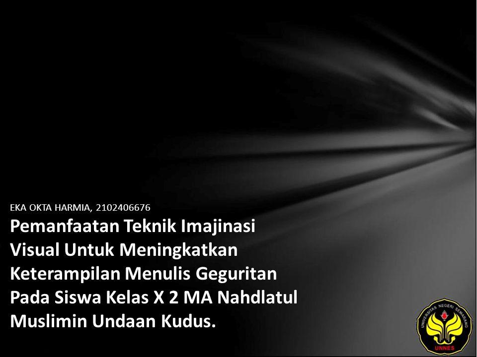 Identitas Mahasiswa - NAMA : EKA OKTA HARMIA - NIM : 2102406676 - PRODI : Pendidikan Bahasa, Sastra Indonesia, dan Daerah (Pendidikan Bahasa dan Sastra Jawa) - JURUSAN : Bahasa & Sastra Indonesia - FAKULTAS : Bahasa dan Seni - EMAIL : eka_fbs pada domain yahoo.com - PEMBIMBING 1 : Yusro Edy Nugroho, S.S., M.Hum - PEMBIMBING 2 : Drs.