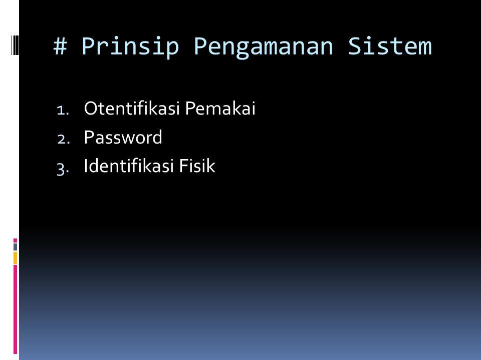 # Prinsip Pengamanan Sistem 1. Otentifikasi Pemakai 2. Password 3. Identifikasi Fisik