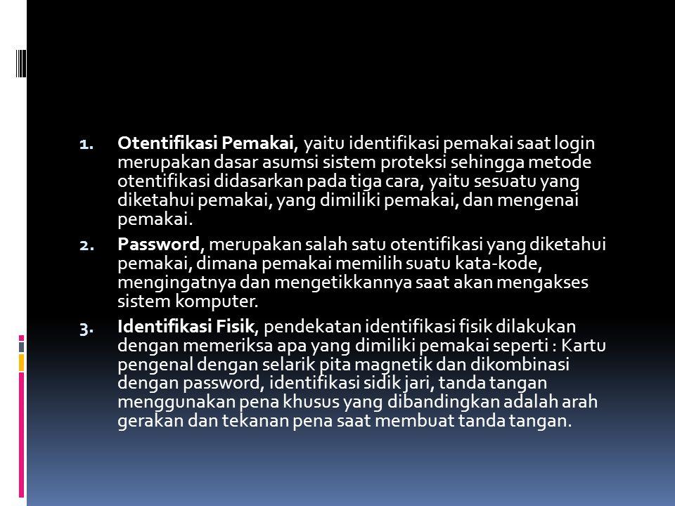 1. Otentifikasi Pemakai, yaitu identifikasi pemakai saat login merupakan dasar asumsi sistem proteksi sehingga metode otentifikasi didasarkan pada tig