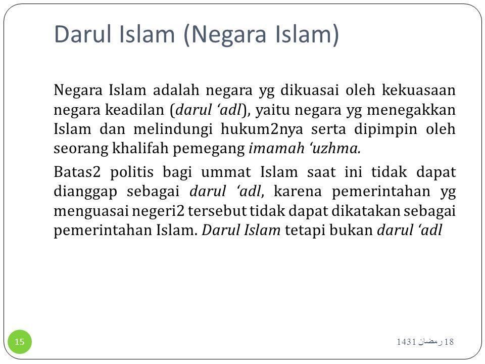 Darul Islam (Negara Islam) Negara Islam adalah negara yg dikuasai oleh kekuasaan negara keadilan (darul 'adl), yaitu negara yg menegakkan Islam dan me
