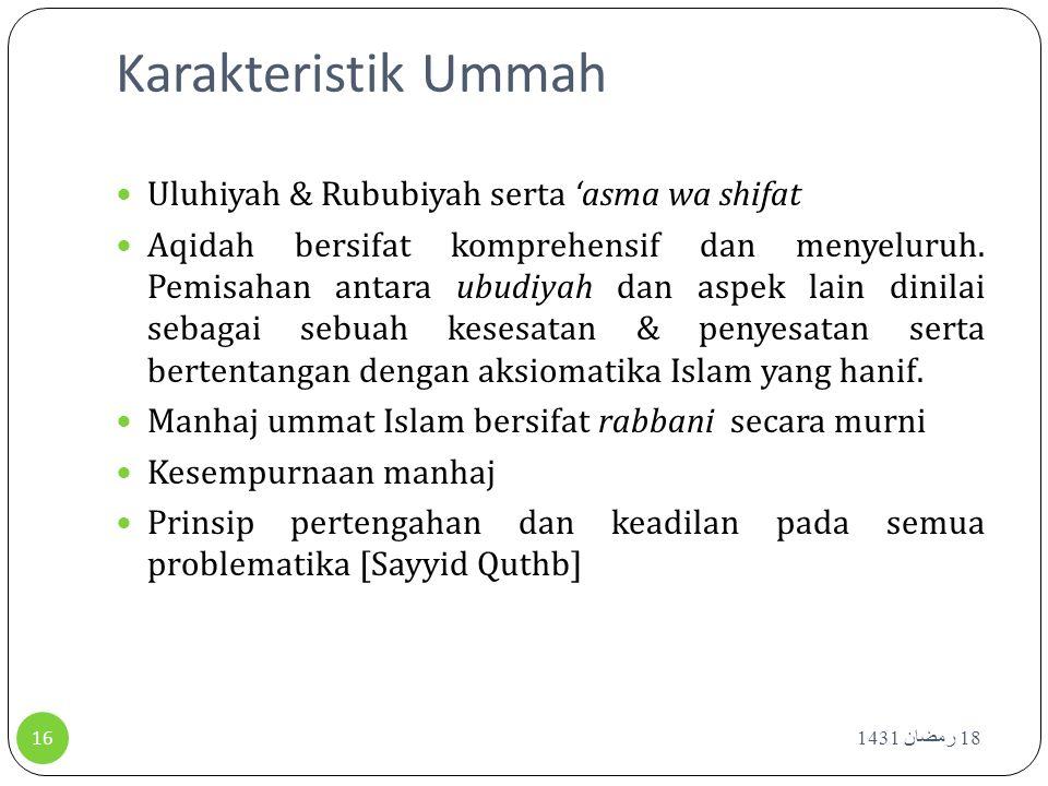Karakteristik Ummah Uluhiyah & Rububiyah serta 'asma wa shifat Aqidah bersifat komprehensif dan menyeluruh. Pemisahan antara ubudiyah dan aspek lain d