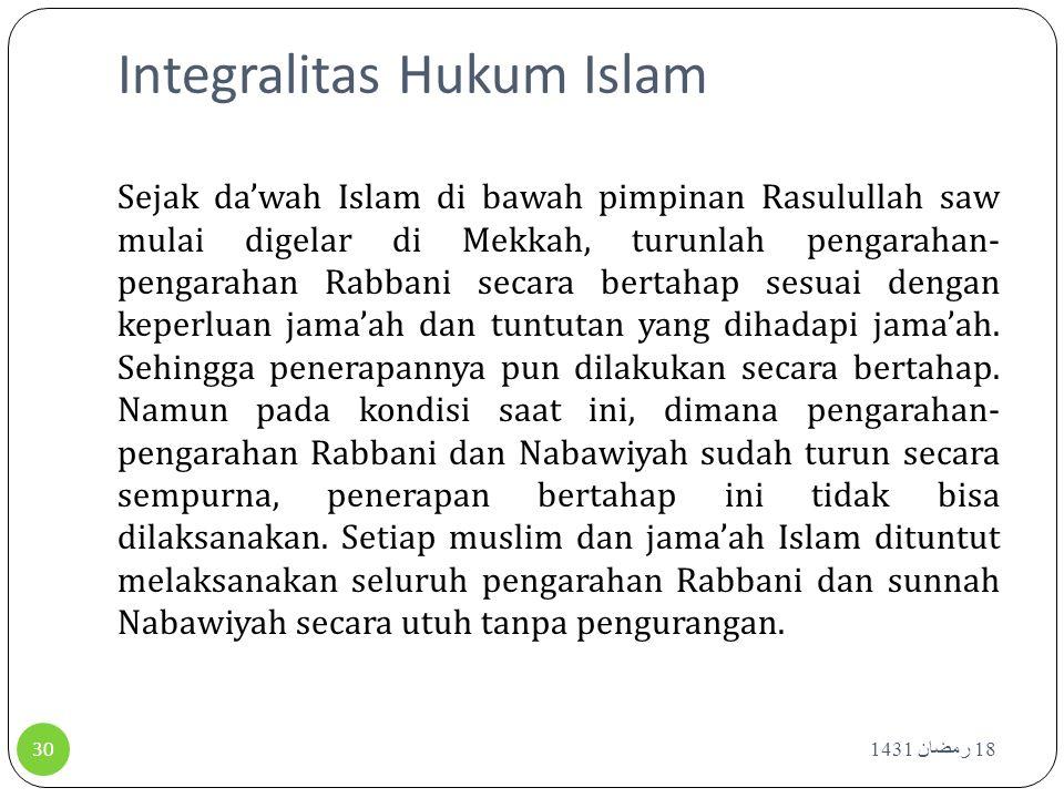 Integralitas Hukum Islam 18 رمضان 1431 30 Sejak da'wah Islam di bawah pimpinan Rasulullah saw mulai digelar di Mekkah, turunlah pengarahan- pengarahan