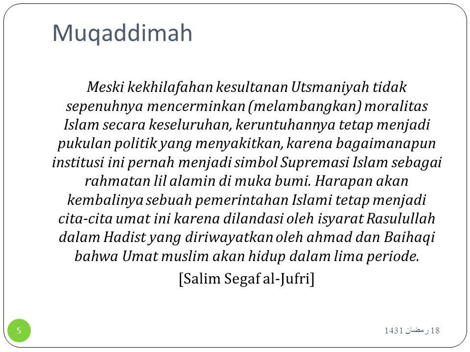 Muqaddimah Meski kekhilafahan kesultanan Utsmaniyah tidak sepenuhnya mencerminkan (melambangkan) moralitas Islam secara keseluruhan, keruntuhannya tet