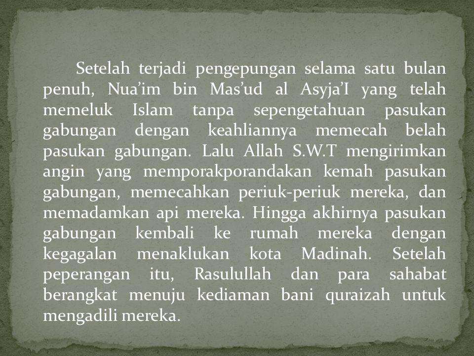 Setelah terjadi pengepungan selama satu bulan penuh, Nua'im bin Mas'ud al Asyja'I yang telah memeluk Islam tanpa sepengetahuan pasukan gabungan dengan