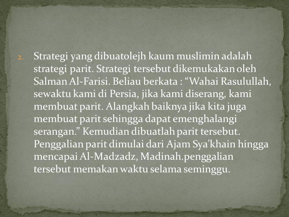 """2. Strategi yang dibuatolejh kaum muslimin adalah strategi parit. Strategi tersebut dikemukakan oleh Salman Al-Farisi. Beliau berkata : """"Wahai Rasulul"""