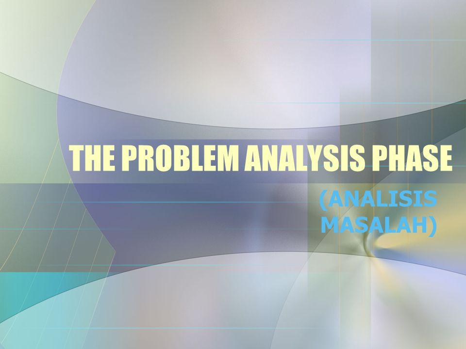 THE PROBLEM ANALYSIS PHASE (ANALISIS MASALAH)