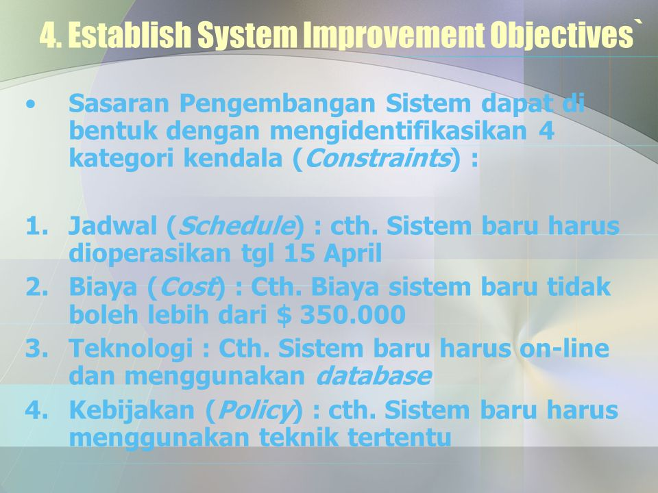 4. Establish System Improvement Objectives` Sasaran Pengembangan Sistem dapat di bentuk dengan mengidentifikasikan 4 kategori kendala (Constraints) :
