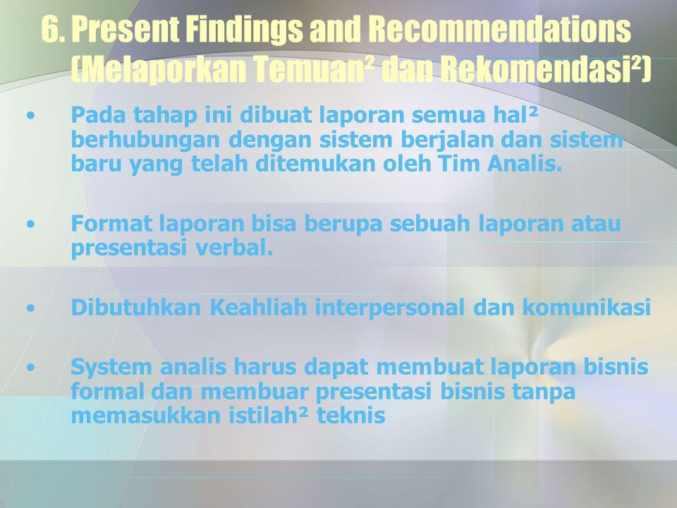 6. Present Findings and Recommendations (Melaporkan Temuan² dan Rekomendasi²) Pada tahap ini dibuat laporan semua hal² berhubungan dengan sistem berja