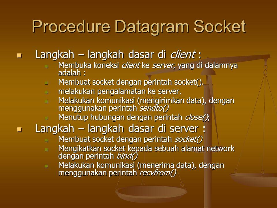 Procedure Datagram Socket Langkah – langkah dasar di client : Langkah – langkah dasar di client : Membuka koneksi client ke server, yang di dalamnya adalah : Membuka koneksi client ke server, yang di dalamnya adalah : Membuat socket dengan perintah socket().