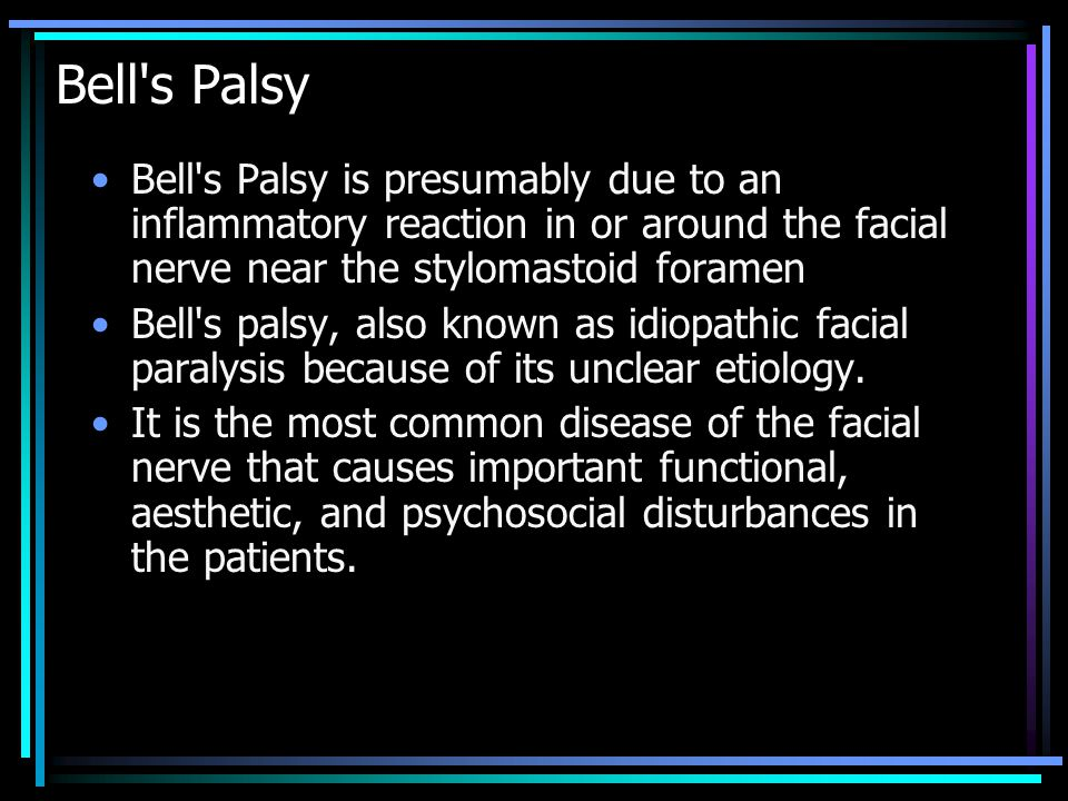 Bell s Palsy Bell s Palsy is presumably due to an inflammatory reaction in or around the facial nerve near the stylomastoid foramen Bell s palsy, also known as idiopathic facial paralysis because of its unclear etiology.