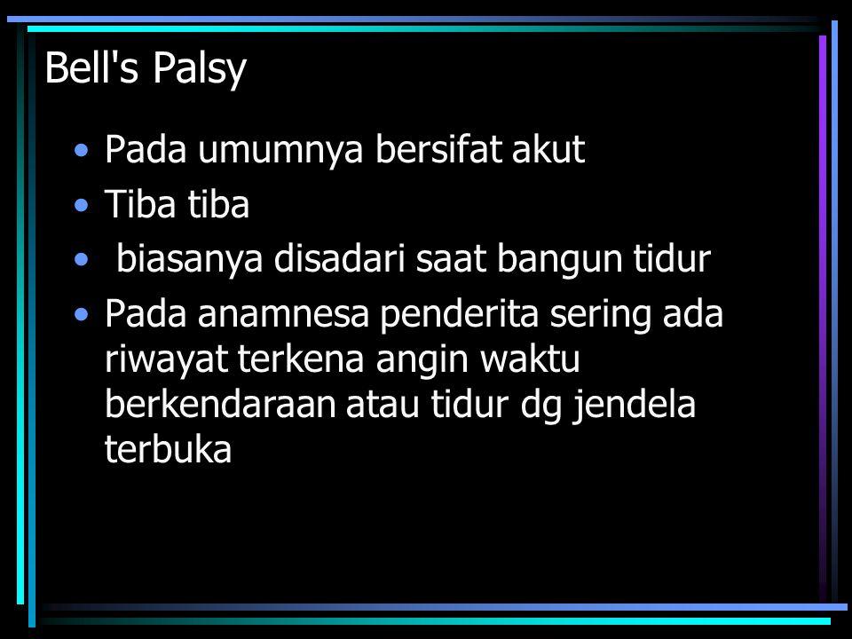 Bell's Palsy Pada umumnya bersifat akut Tiba tiba biasanya disadari saat bangun tidur Pada anamnesa penderita sering ada riwayat terkena angin waktu b