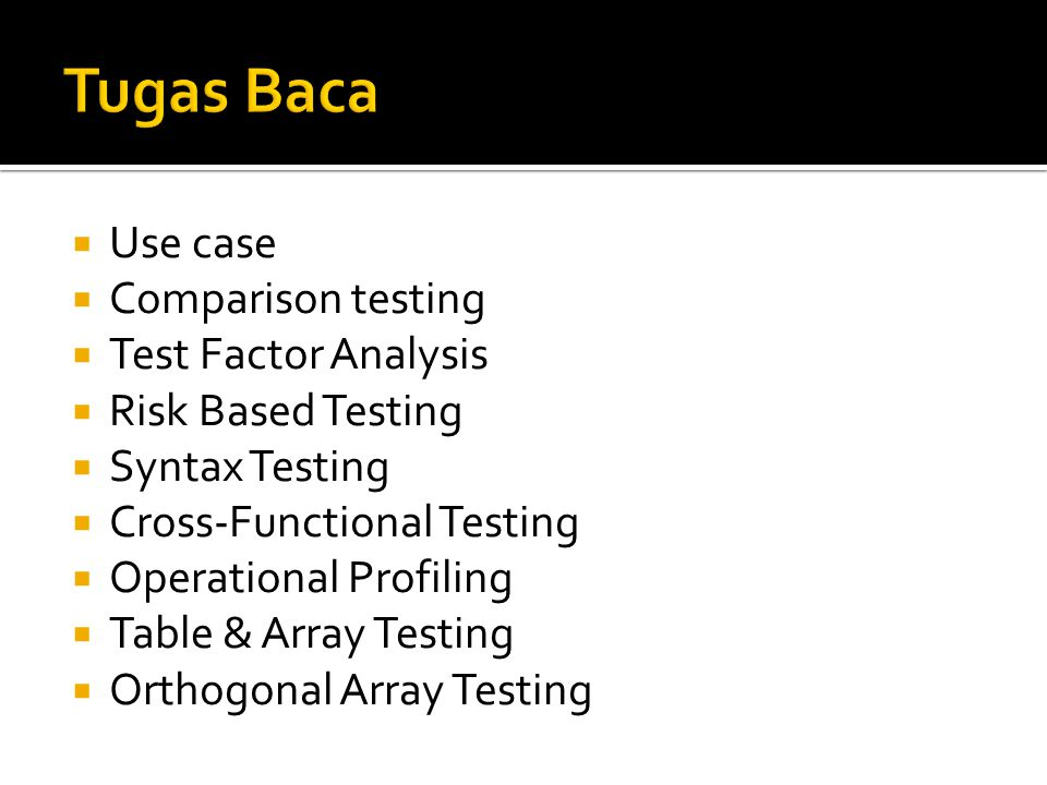  Use case  Comparison testing  Test Factor Analysis  Risk Based Testing  Syntax Testing  Cross-Functional Testing  Operational Profiling  Table & Array Testing  Orthogonal Array Testing