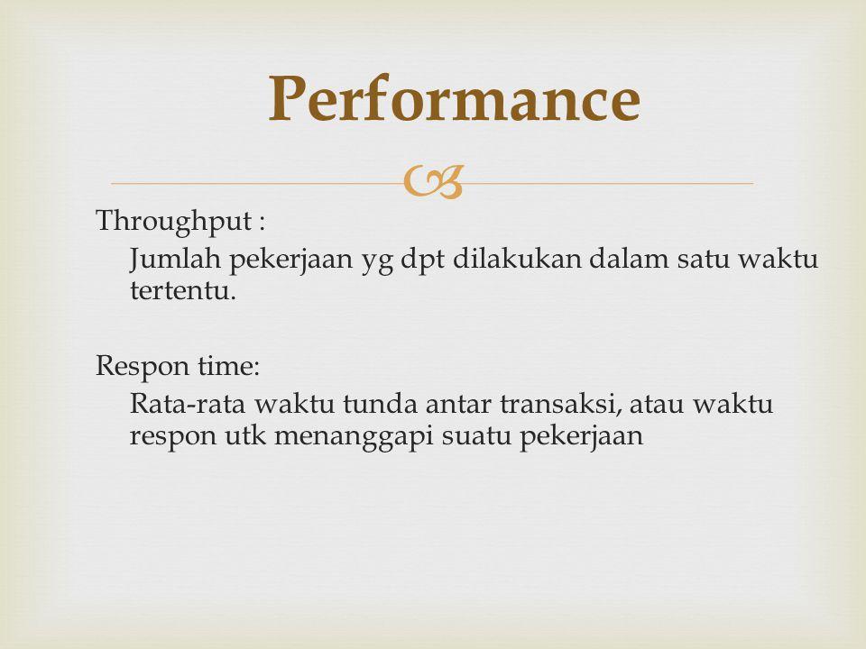  Throughput : Jumlah pekerjaan yg dpt dilakukan dalam satu waktu tertentu. Respon time: Rata-rata waktu tunda antar transaksi, atau waktu respon utk