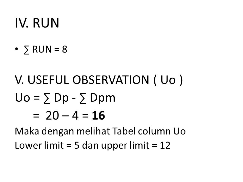 Test 1 Diketahui : Uo = 16 ∑ Run = 8 Lower Limit = 5 dan Upper Limit = 12 Rumus : ∑ Run < Lower limit Ada Special Cause ∑ Run > Upper limit