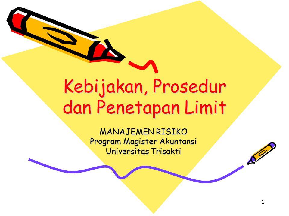 1 Kebijakan, Prosedur dan Penetapan Limit MANAJEMEN RISIKO Program Magister Akuntansi Universitas Trisakti