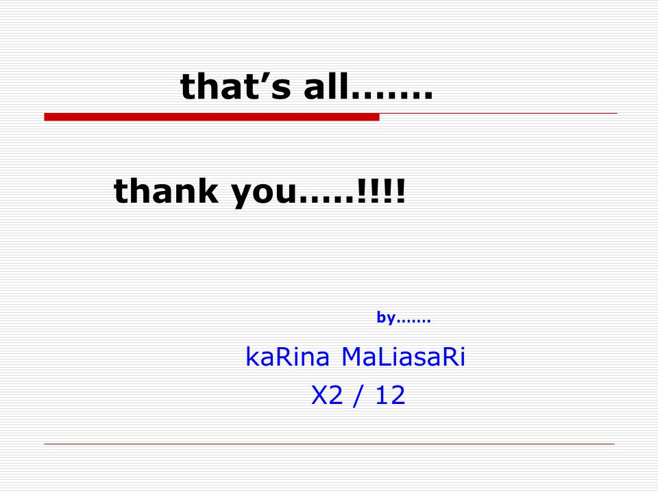 that's all……. thank you…..!!!! by……. kaRina MaLiasaRi X2 / 12