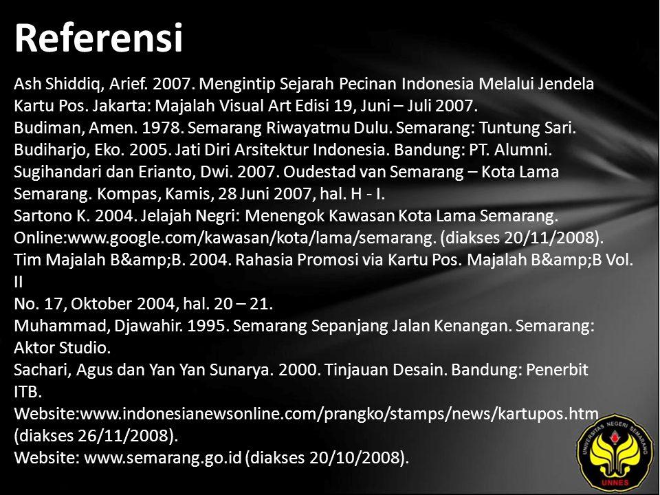 Referensi Ash Shiddiq, Arief. 2007. Mengintip Sejarah Pecinan Indonesia Melalui Jendela Kartu Pos.