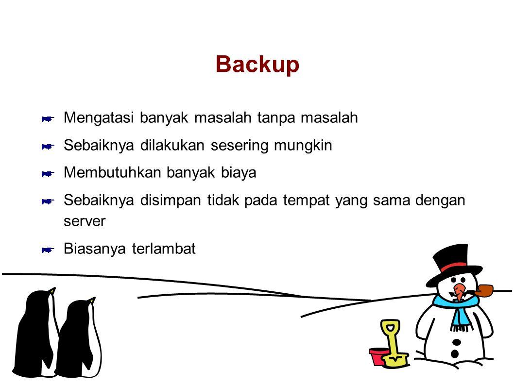 Backup ☛ Mengatasi banyak masalah tanpa masalah ☛ Sebaiknya dilakukan sesering mungkin ☛ Membutuhkan banyak biaya ☛ Sebaiknya disimpan tidak pada tempat yang sama dengan server ☛ Biasanya terlambat